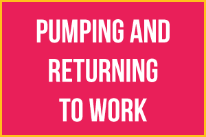 Pumping and returning to work as a breastfeeding mother.