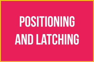 Breastfeeding positioning and latching